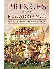 Princes of the Renaissance: The Hidden Power Behind an Artistic Revolution