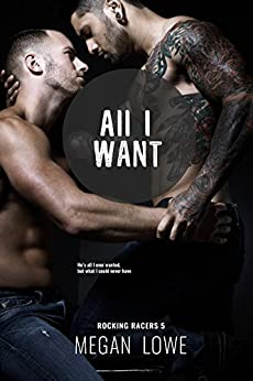 All I Want (Rocking Racers Book 5) by [Lowe, Megan]
