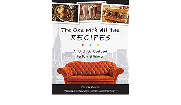 The One with All the Recipes: An Unofficial Cookbook for ...