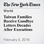 Taiwan Families Receive Goodbye Letters Decades After Executions | Paul Mozur