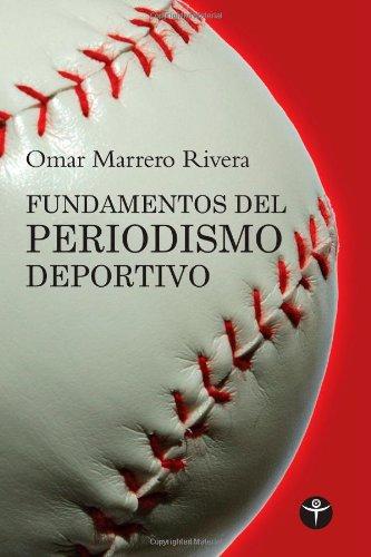 Fundamentos del periodismo deportivo (Ensayo Series) (Spanish Edition) [Omar Marrero-Rivera] (Tapa Blanda)