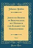 Johannes Brahms Im Briefwechsel Mit Heinrich Und Elisabet Von Herzogenberg, Vol. 2 (Classic Reprint) (German Edition)