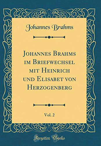 Johannes Brahms Im Briefwechsel Mit Heinrich Und Elisabet Von Herzogenberg, Vol. 2 (Classic Reprint) (German Edition) by Forgotten Books