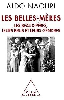 Les belles-mères : les beaux-pères, leurs brus et leurs gendres, Naouri, Aldo