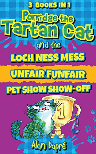 Porridge the Tartan Cat Books 4 to 6: Loch Ness Mess, Unfair Funfair, Pet Show Show-Off