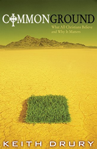 Common Ground: What All Christians Believe and Why It Matters -