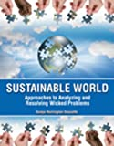 Sustainable World : Approaches to Analyzing and Resolving Wicked Problems, Remington, Sonya and Doucette, Sonya, 1465221522