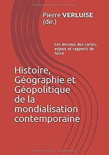 Histoire, Géographie et Géopolitique de la mondialisation contemporaine: Les dessous des cartes, enjeux