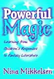 Powerful Magic: Learning Form Children's Responses to Fantasy Literature (Language and Literacy)