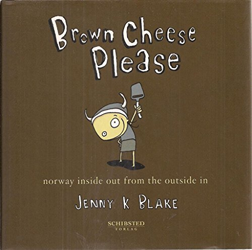 Brown Cheese Please: Norway inside out from the outside in