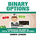 Binary Options: Strategies on How to Excel at Trading Binary Options: Trade Like a King, Book 4 Audiobook by Andrew Johnson Narrated by Denise L. Fountain