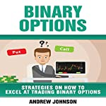 Binary Options: Strategies on How to Excel at Trading Binary Options: Trade Like a King, Book 4 | Andrew Johnson