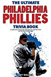 The Ultimate Philadelphia Phillies Trivia Book: A
