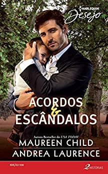 Acordos & Escândalos: Harlequin Desejo - ed.230 por [Child, Maureen, Laurence, Andrea]
