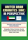 United Arab Emirates (UAE) in Perspective - Orientation Guide and Emirati Cultural Orientation: Geography, History, Economy, Security, Customs, Rural and Urban Life, Abu Dhabi, Dubai, Al-Ain, Islam