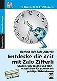 Entdecke die Zeit mit Zalo Zifferli: Stunde, Tag, Woche und Jahr - Materialien für Schüler mit geistiger Behinderung (1. bis 4. Klasse) (Rechnen mit Zalo Zifferli)