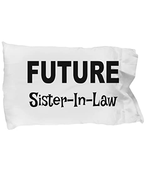 Future Sister In Law Pillow Case Future Sister In Law Gifts Gift