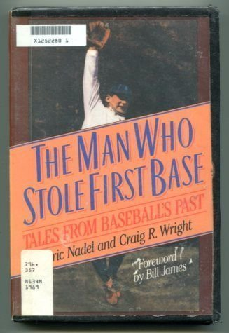 The Man Who Stole First Base: Tales from Baseball's Past