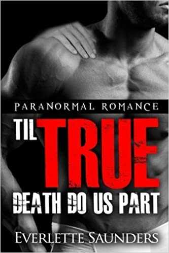 Paranormal Romance: Til True Death Do Us Part (Paranormal Romance Series For Adults, Forbidden Pleasures) by Everlette Saunders (2015-04-14)