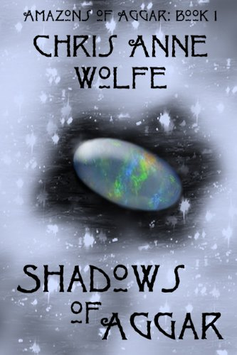 Shadows of Aggar (The Amazons of Aggar Book 1) by [Wolfe, Chris Anne]