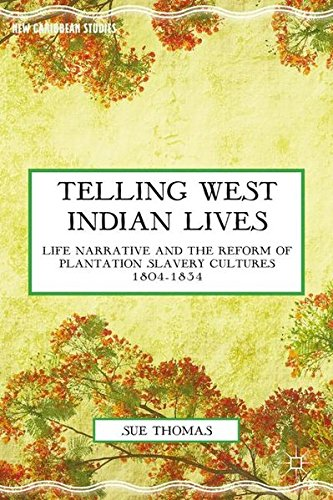 Telling West Indian Lives: Life Narrative and the Reform of Plantation Slavery Cultures 1804–1834 (New Caribbean Studies)