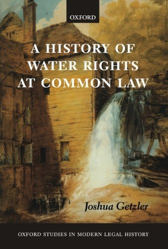 A History of Water Rights at Common Law (Oxford Studies in Modern Legal History) by Oxford University Press