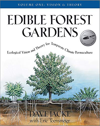 Edible Forest Gardens, Vol. 1: Ecological Vision and Theory for Temperate Climate Permaculture