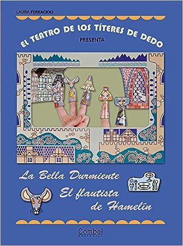 El Teatro De Los Títeres De Dedo Presenta... La Bella Durmiente / El Flautista De Hamelín por Laura Ferracioli epub
