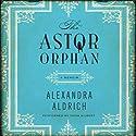 The Astor Orphan: A Memoir Audiobook by Alexandra Aldrich Narrated by Tavia Gilbert