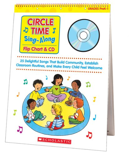 Circle Time Sing-Along Flip Chart & CD: 25 Delightful Songs That Build Community, Establish Classroom Routines, and Make Every Child Feel Welcome (Teaching Resources) Circle Time