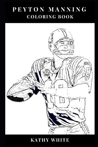 Peyton Manning Coloring Book: Great Quarterback and Legendary Super Bowl Winner NFL Star and Broncos Prodigy Inspired Adult Coloring Book (Peyton Manning Books)