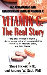 Vitamin C: The Real Story: The Remarkable and Controversial Story of Vitamin C by Steve Hickey, Andrew W. Saul (2008) Paperback