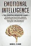 Emotional Intelligence: The Essential Beginners Guide to mastering social skills,improve relationship and control emotions (social skills, anger management, enneagram,self-discipline)