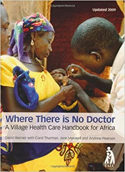 Where There is No Doctor: A Village Health Care Handbook for Africa NEW EDITION