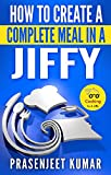 How to Create a Complete Meal in a Jiffy (How To Cook Everything In A Jiffy Book 5)