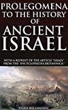 Prolegomena to the History of Ancient Israel: From the ENCYCLOPAEDIA BRITANNICA (Annotated Jewish judaism and talmud): The foundation of modern critical theories of the Bible Old Testament history