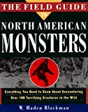 The Field Guide to North American Monsters: Everything You Need to Know About Encountering Over 100 Terrifying Creatures in the Wild