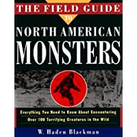 The Field Guide to North American Monsters: Everything You Need to Know About Encoutnering Over 100 Terrifying Creatures in the Wild