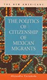 The Politics of Citizenship of Mexican Migrants, Castañeda, Alejandra, 1593321341