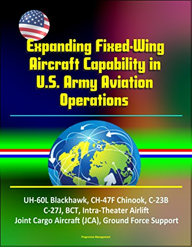 Expanding Fixed-Wing Aircraft Capability in U.S. Army Aviation Operations - UH-60L Blackhawk, CH-47F Chinook, C-23B, C-27J, BCT, Intra-Theater Airlift, ... Cargo Aircraft (JCA), Ground Force (Uh 60l Blackhawk)