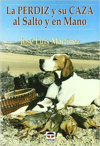 La Perdiz y Su Caza Al Salto y En Mano: Amazon.es: José Luis Martínez: Libros