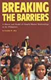 Breaking the Barriers : A History of Church/Mission Relationships in the Philippines, Allen, Franklin W., 9971972913