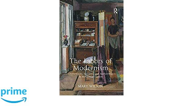 The Labors of Modernism: Mary Wilson: 9781138270305: Amazon com: Books