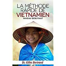 La méthode rapide de vietnamien: Niveau débutant (French Edition)