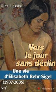 Vers le jour sans déclin : Une vie d'Elisabeth Behr-Sigel (1907-2005) par Olga Lossky