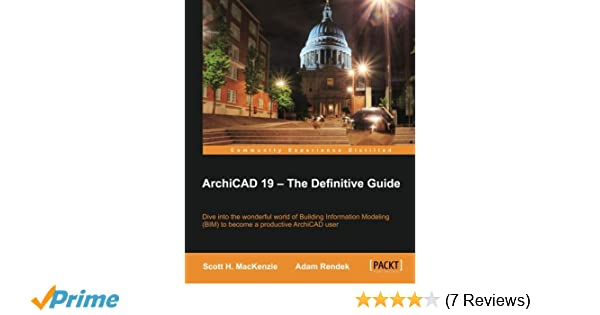 ArchiCAD 19 - The Definitive Guide: Scott H  MacKenzie, Adam