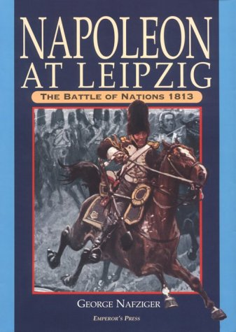 Napoleon at Leipzig: The Battle of Nations 1813