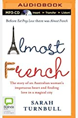 Almost French: The Story of an Australian Woman's Impetuous Heart and Finding Love in a Magical City by Sarah Turnbull (2015-12-06) MP3 CD