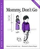 img - for Mommy, Don't Go (A Children's Problem Solving Book) book / textbook / text book