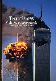 Le terrorisme : Violence et propagande par François-Bernard Huyghe